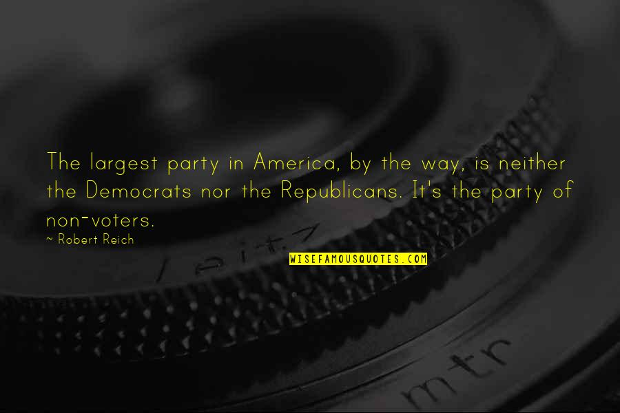 Democrats Quotes By Robert Reich: The largest party in America, by the way,
