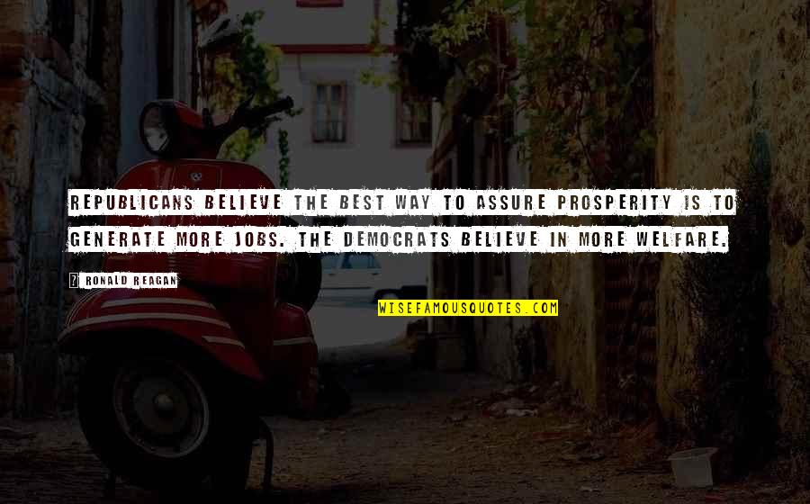 Democrats Quotes By Ronald Reagan: Republicans believe the best way to assure prosperity