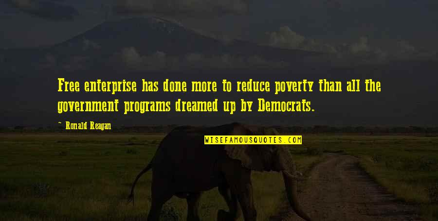 Democrats Quotes By Ronald Reagan: Free enterprise has done more to reduce poverty