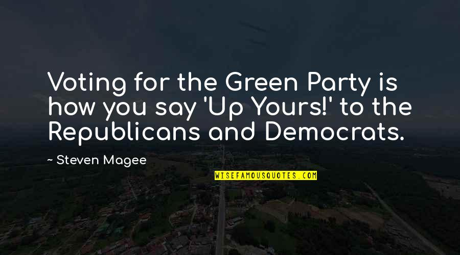 Democrats Quotes By Steven Magee: Voting for the Green Party is how you