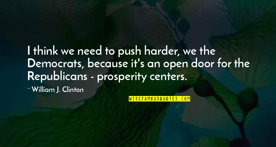 Democrats Quotes By William J. Clinton: I think we need to push harder, we