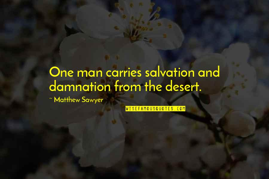 Demon Possession Quotes By Matthew Sawyer: One man carries salvation and damnation from the