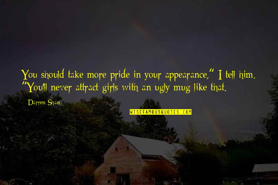 """Demonata Lord Loss Quotes By Darren Shan: You should take more pride in your appearance,"""""""