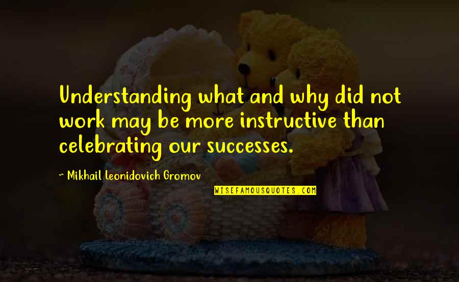 Demonetized Quotes By Mikhail Leonidovich Gromov: Understanding what and why did not work may