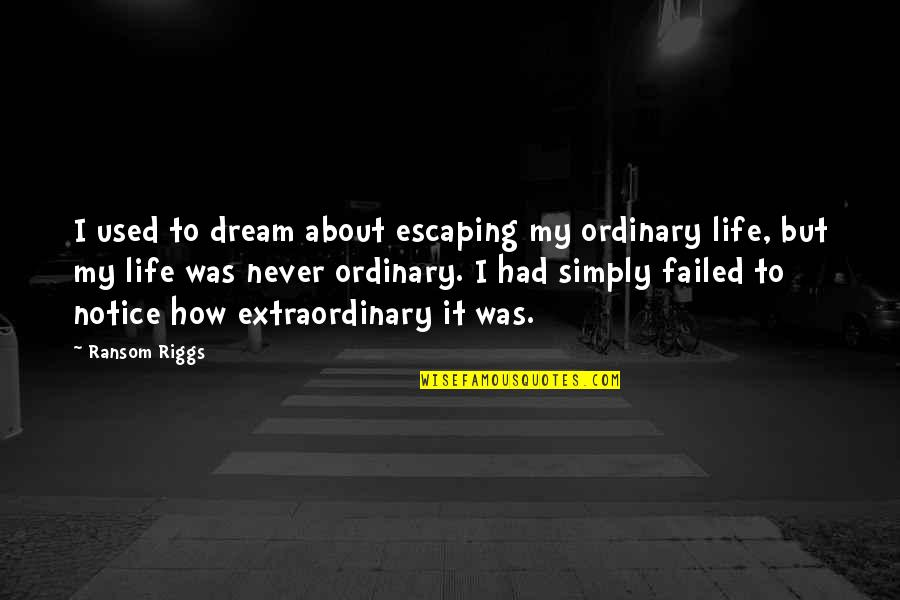 Demonetized Quotes By Ransom Riggs: I used to dream about escaping my ordinary