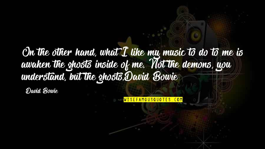 Demons Inside Me Quotes By David Bowie: On the other hand, what I like my