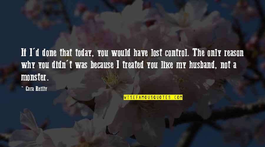D'emotion Quotes By Cora Reilly: If I'd done that today, you would have