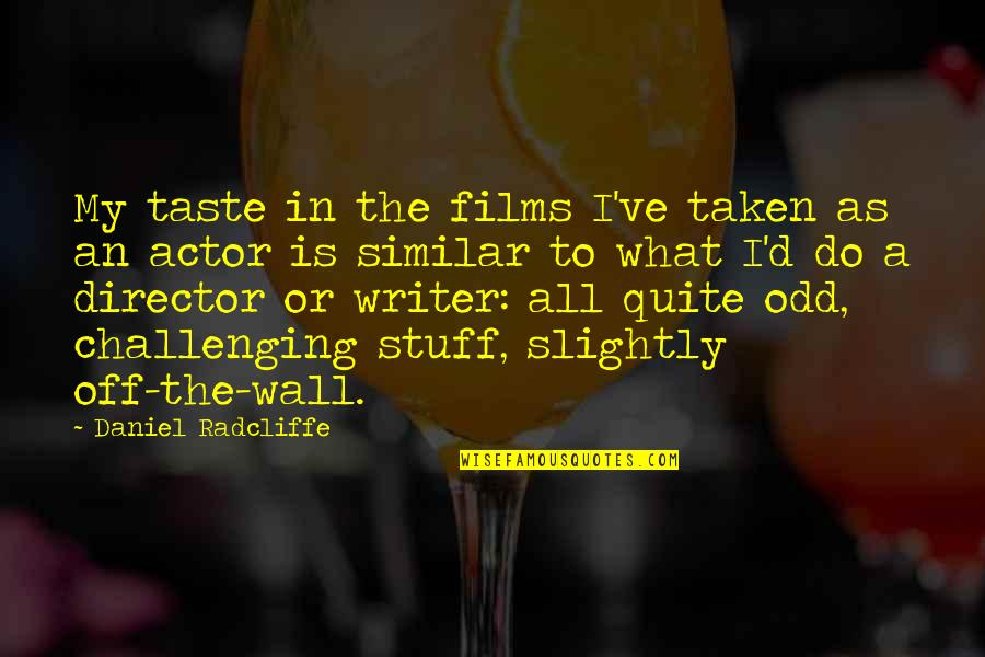 D'emotion Quotes By Daniel Radcliffe: My taste in the films I've taken as