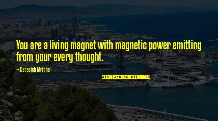 D'emotion Quotes By Debasish Mridha: You are a living magnet with magnetic power