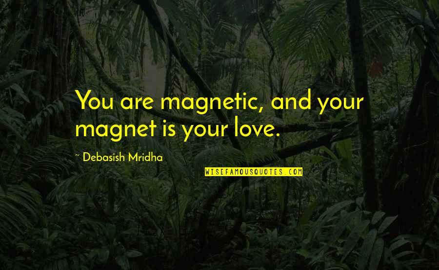 D'emotion Quotes By Debasish Mridha: You are magnetic, and your magnet is your