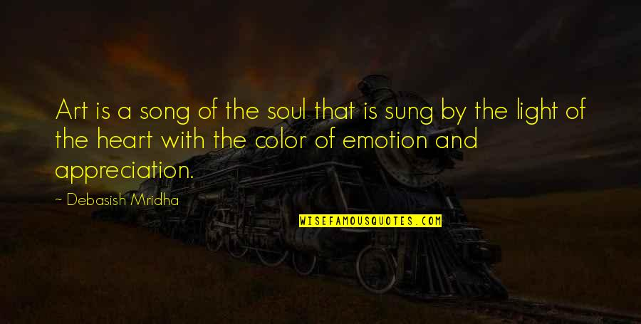 D'emotion Quotes By Debasish Mridha: Art is a song of the soul that