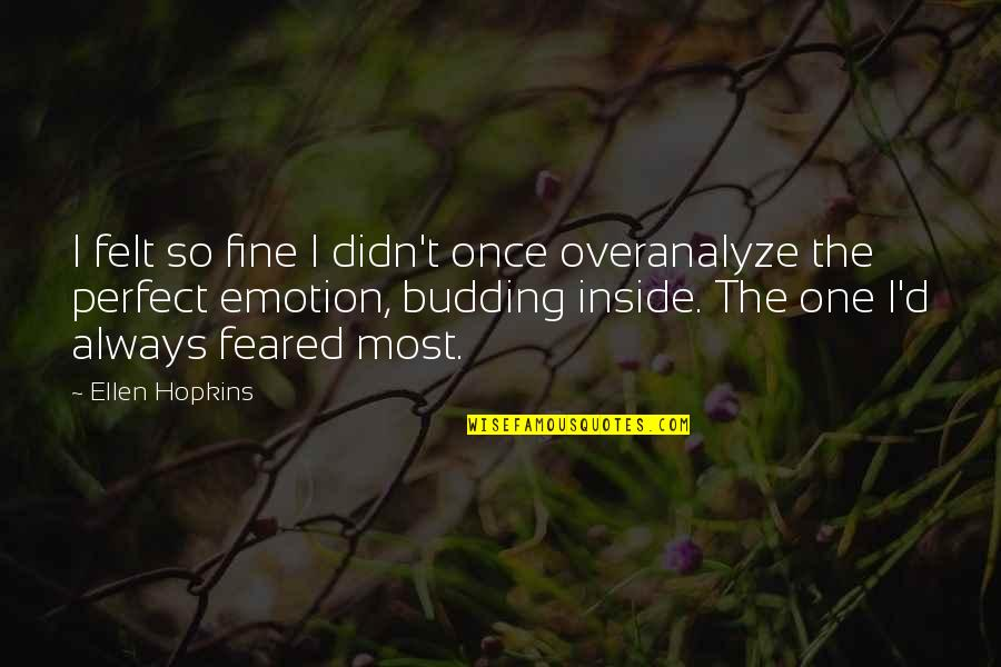 D'emotion Quotes By Ellen Hopkins: I felt so fine I didn't once overanalyze