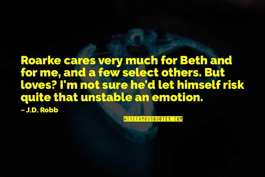 D'emotion Quotes By J.D. Robb: Roarke cares very much for Beth and for