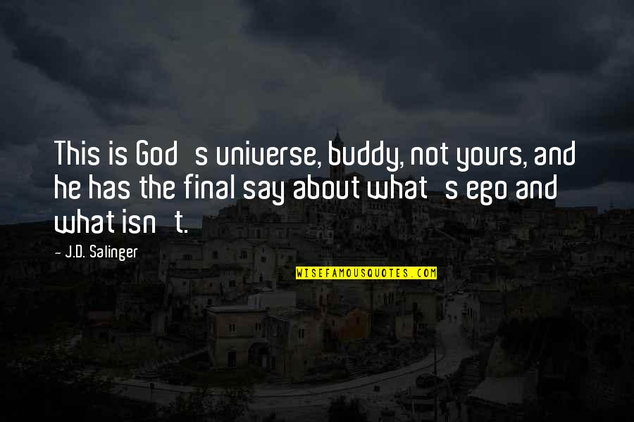 D'emotion Quotes By J.D. Salinger: This is God's universe, buddy, not yours, and
