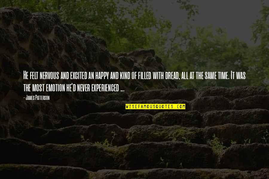 D'emotion Quotes By James Patterson: He felt nervous and excited an happy and