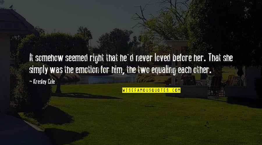 D'emotion Quotes By Kresley Cole: It somehow seemed right that he'd never loved