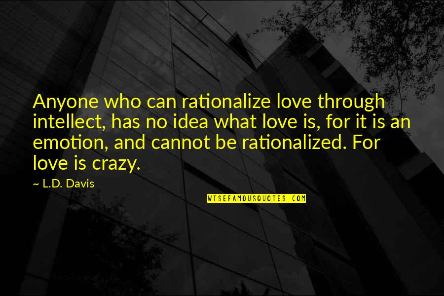 D'emotion Quotes By L.D. Davis: Anyone who can rationalize love through intellect, has