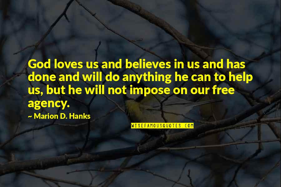 D'emotion Quotes By Marion D. Hanks: God loves us and believes in us and