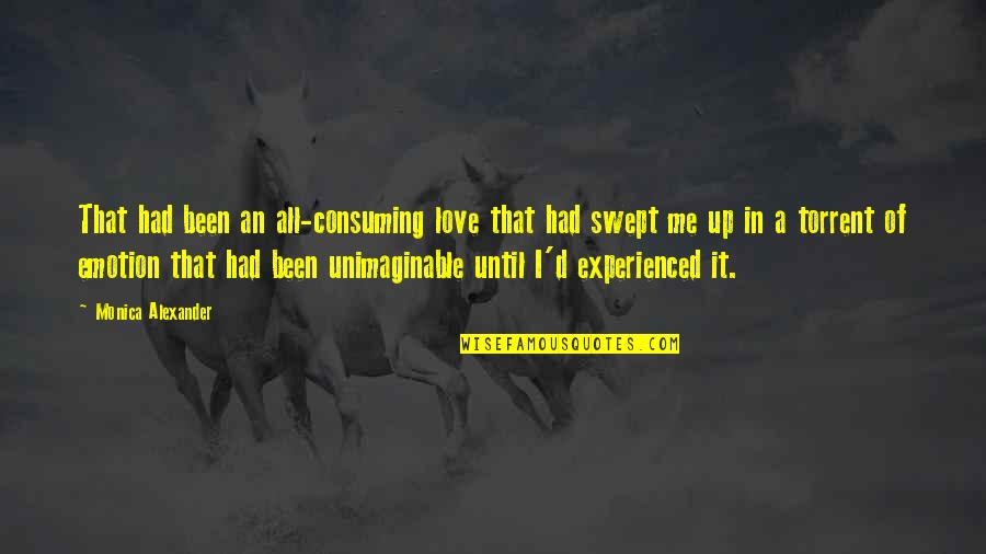 D'emotion Quotes By Monica Alexander: That had been an all-consuming love that had