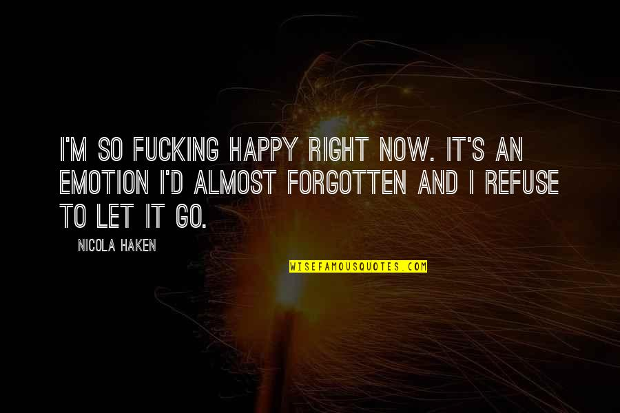D'emotion Quotes By Nicola Haken: I'm so fucking happy right now. It's an