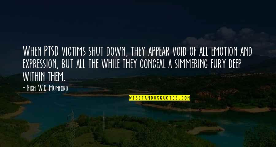 D'emotion Quotes By Nigel W.D. Mumford: When PTSD victims shut down, they appear void