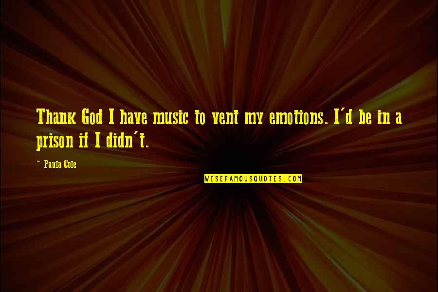D'emotion Quotes By Paula Cole: Thank God I have music to vent my