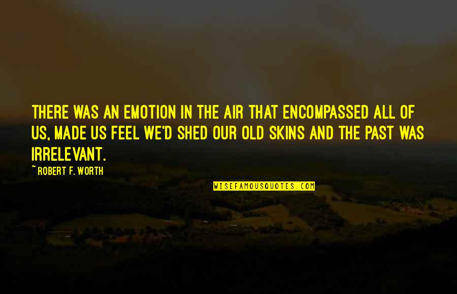 D'emotion Quotes By Robert F. Worth: There was an emotion in the air that