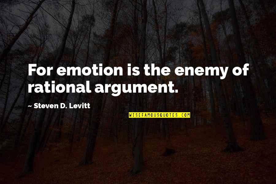 D'emotion Quotes By Steven D. Levitt: For emotion is the enemy of rational argument.