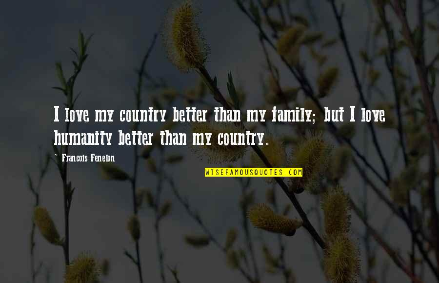 Demoustier Quotes By Francois Fenelon: I love my country better than my family;