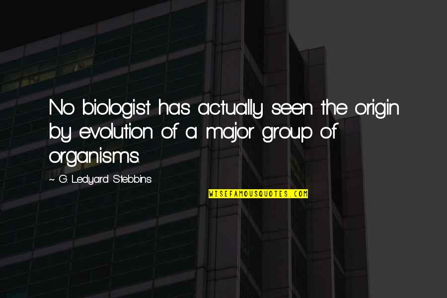 Demoustier Quotes By G. Ledyard Stebbins: No biologist has actually seen the origin by