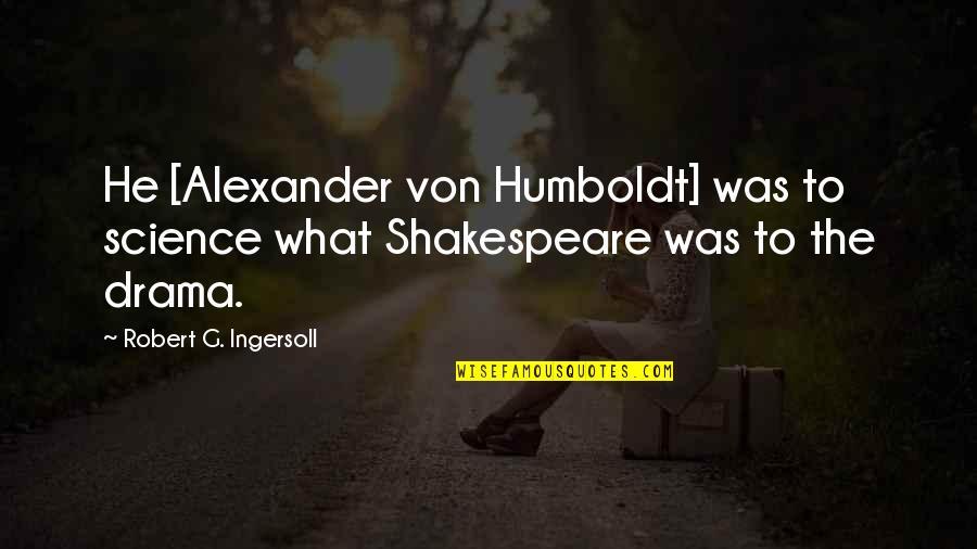 Demoustier Quotes By Robert G. Ingersoll: He [Alexander von Humboldt] was to science what