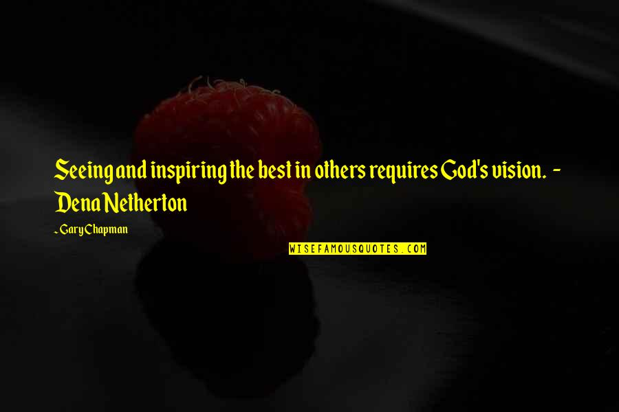 Dena's Quotes By Gary Chapman: Seeing and inspiring the best in others requires