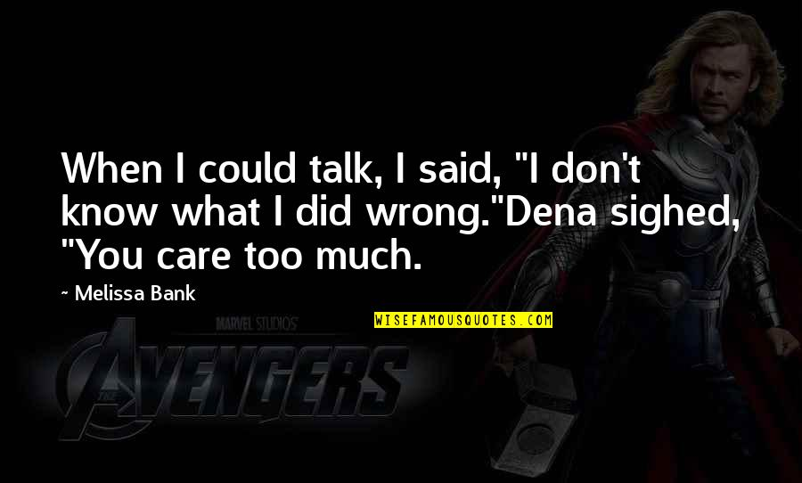 """Dena's Quotes By Melissa Bank: When I could talk, I said, """"I don't"""