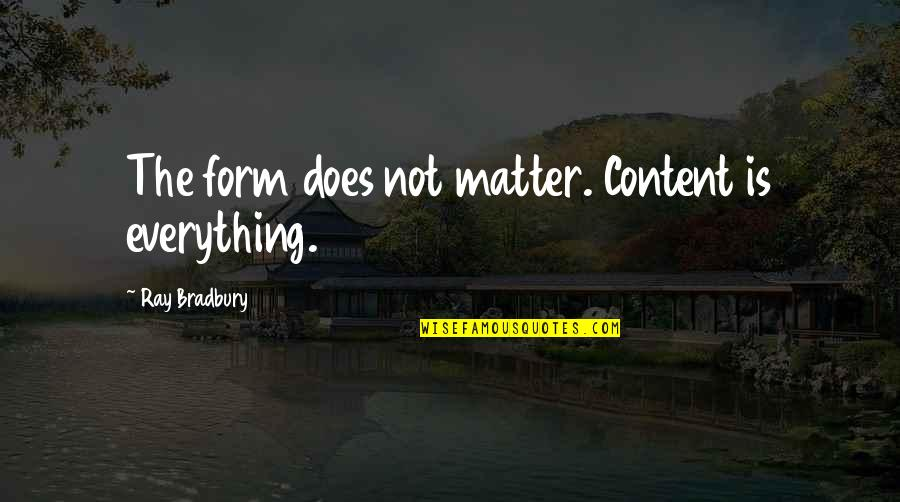 Dena's Quotes By Ray Bradbury: The form does not matter. Content is everything.