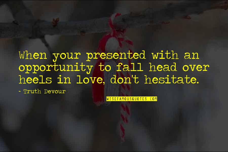 Dena's Quotes By Truth Devour: When your presented with an opportunity to fall