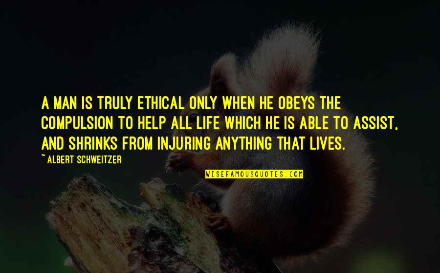 Deniable Quotes By Albert Schweitzer: A man is truly ethical only when he
