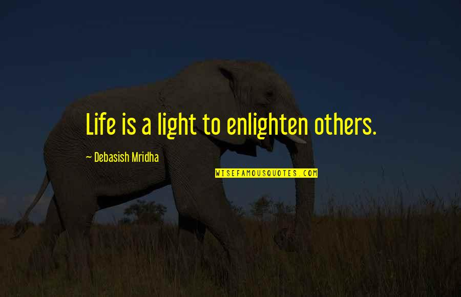 Deniable Quotes By Debasish Mridha: Life is a light to enlighten others.