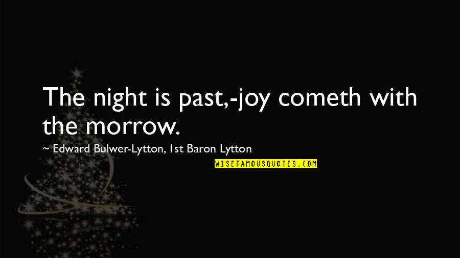 Deniable Quotes By Edward Bulwer-Lytton, 1st Baron Lytton: The night is past,-joy cometh with the morrow.