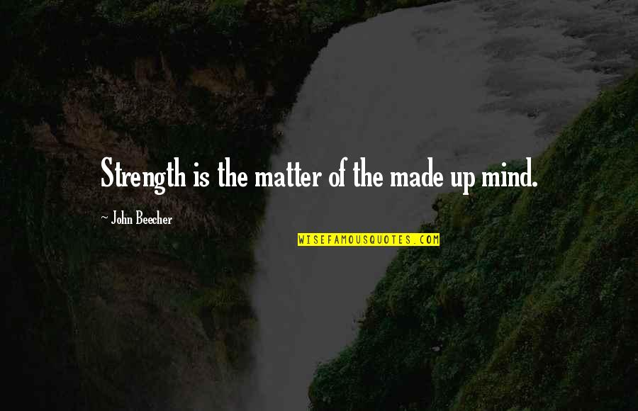 Deniable Quotes By John Beecher: Strength is the matter of the made up