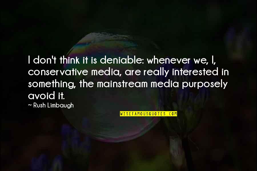 Deniable Quotes By Rush Limbaugh: I don't think it is deniable: whenever we,