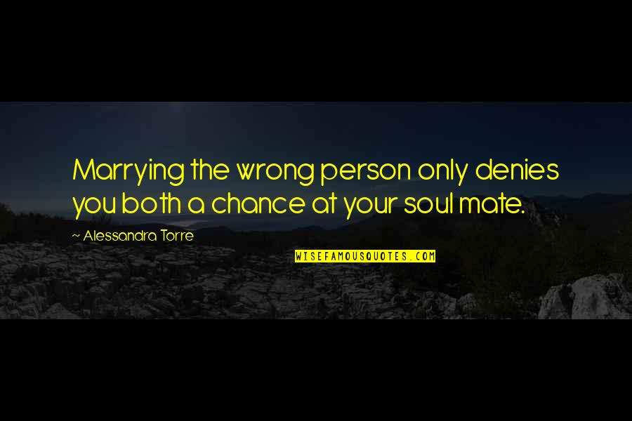 Denies Quotes By Alessandra Torre: Marrying the wrong person only denies you both
