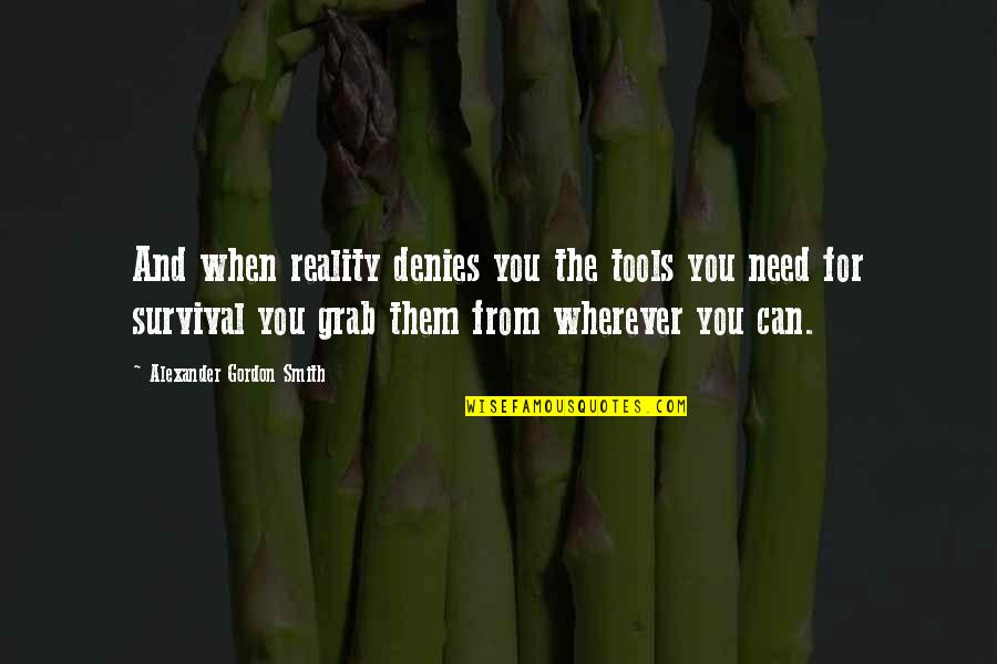 Denies Quotes By Alexander Gordon Smith: And when reality denies you the tools you