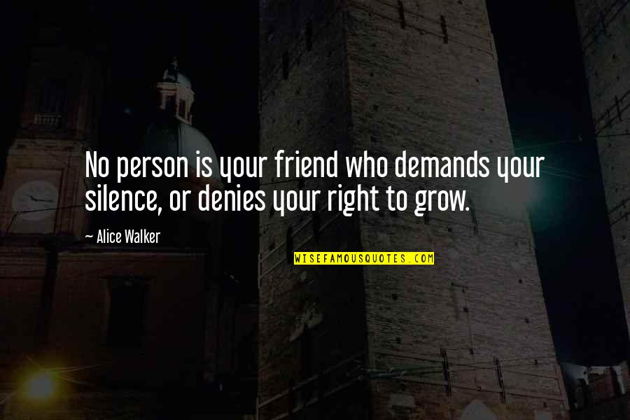 Denies Quotes By Alice Walker: No person is your friend who demands your