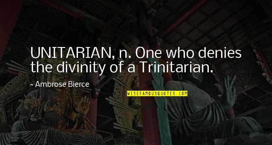 Denies Quotes By Ambrose Bierce: UNITARIAN, n. One who denies the divinity of