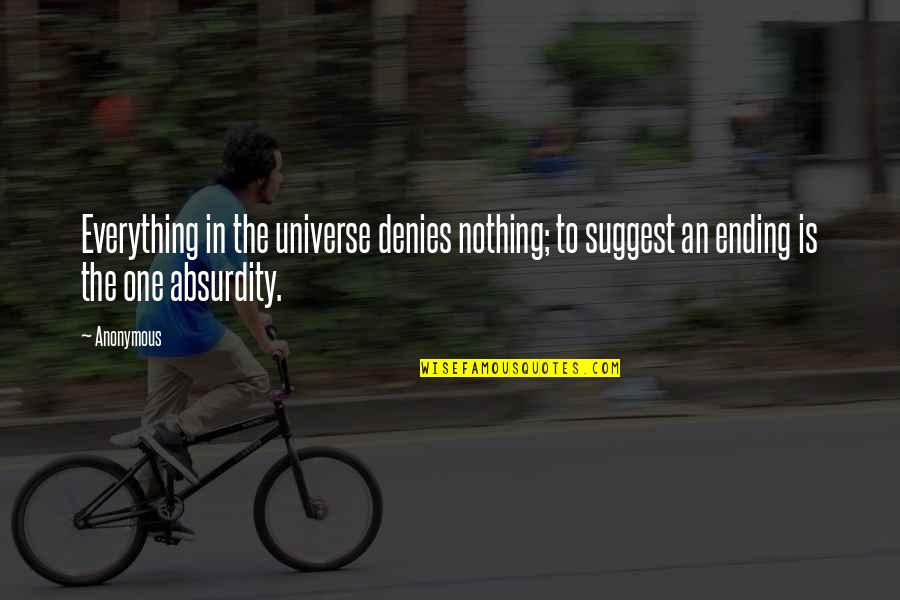 Denies Quotes By Anonymous: Everything in the universe denies nothing; to suggest