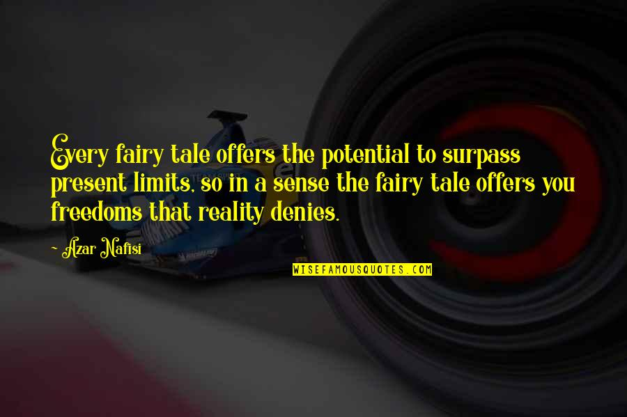 Denies Quotes By Azar Nafisi: Every fairy tale offers the potential to surpass