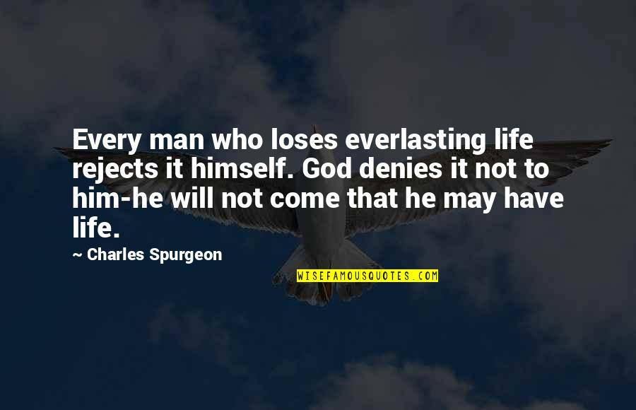 Denies Quotes By Charles Spurgeon: Every man who loses everlasting life rejects it