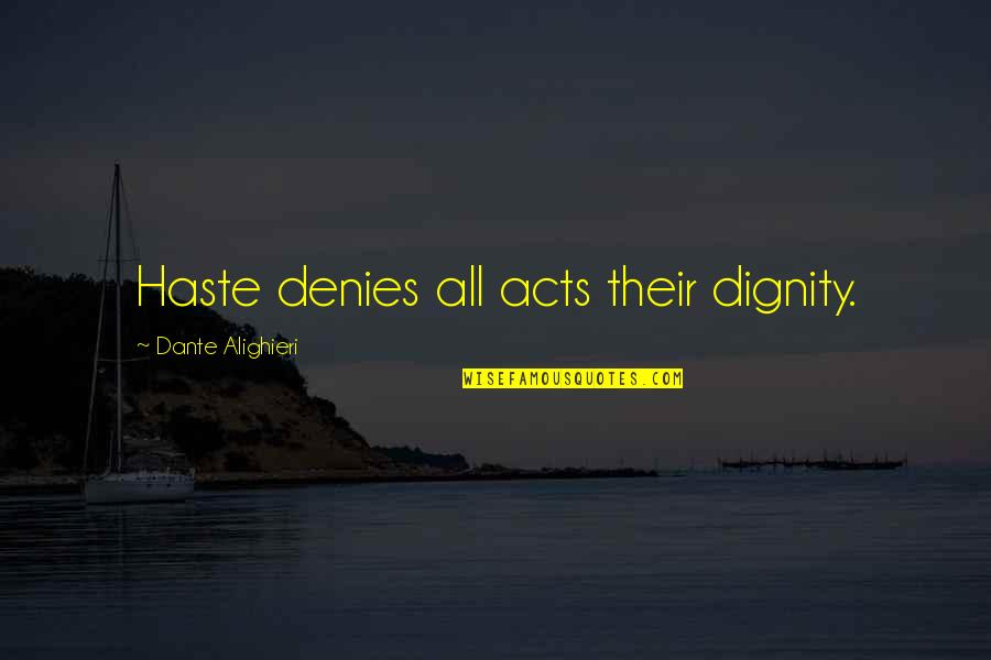Denies Quotes By Dante Alighieri: Haste denies all acts their dignity.