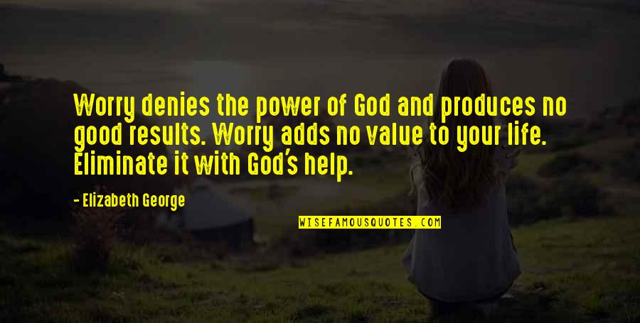 Denies Quotes By Elizabeth George: Worry denies the power of God and produces