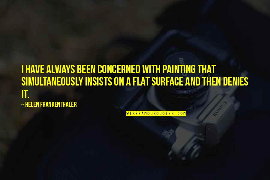 Denies Quotes By Helen Frankenthaler: I have always been concerned with painting that